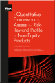 A Quantitative Framework to Assess the Risk-Reward Profile of Non Equity Products